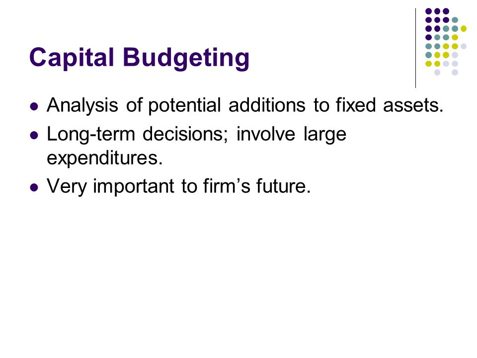 Capital budgeting Capital budgeting (is the planning process used to determine whether a firm s long term investments such as new machinery, replacement machinery, new plants, new products, and research and development projects are worth pursuing