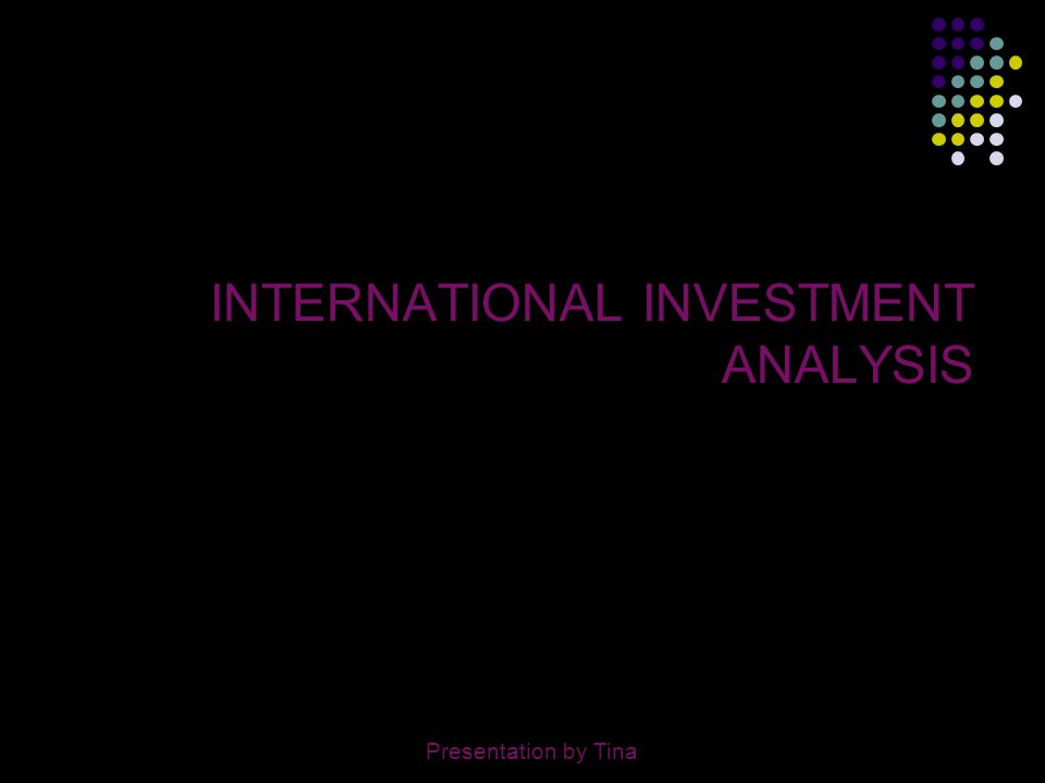 2 ORDER OF PRESENTATION MEANING OF INTERNATIONAL INVESTMENT ADVANTAGES OF INTERNATIONAL INVESTMENT BARRIERS TO INTERNATIONAL INVESTMENT INTERNATIONAL INVESTMENT ANALYSIS FRAMEWORK ISSUES IN INTERNATIONAL INVESTMENT ANALYSIS Presentation by Tina