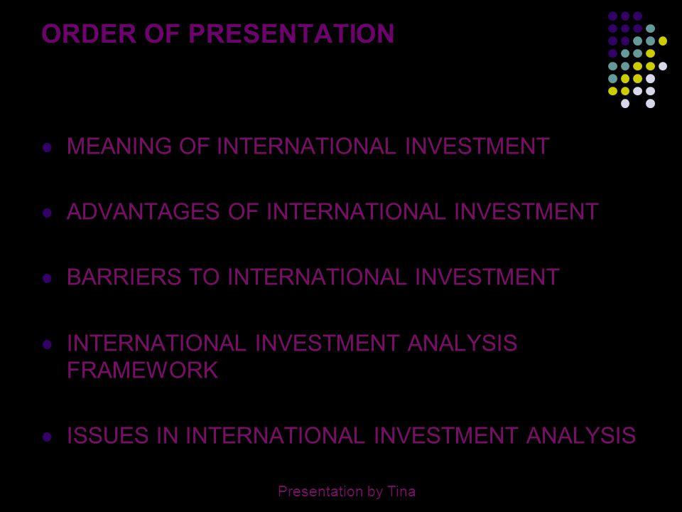 2 ORDER OF PRESENTATION MEANING OF INTERNATIONAL INVESTMENT ADVANTAGES OF INTERNATIONAL INVESTMENT BARRIERS TO INTERNATIONAL INVESTMENT INTERNATIONAL