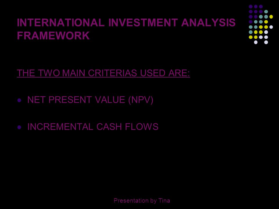 7 ISSUES IN INTERNATIONAL INVESTMENT ANALYSIS PARENT VERSUS PROJECT CASH FLOWS POLITICAL & ECONOMIC RISK ANALYSIS EXCHANGE RATE CHANGES AND INFLATION Presentation by Tina