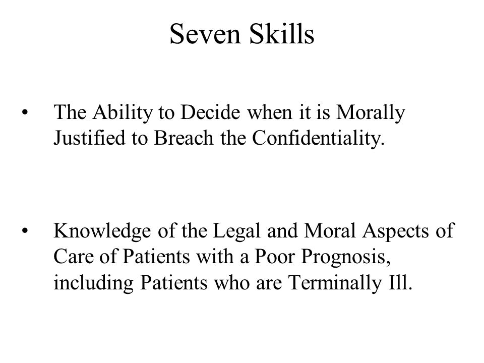 Seven Skills The Ability to Decide when it is Morally Justified to Breach the Confidentiality.