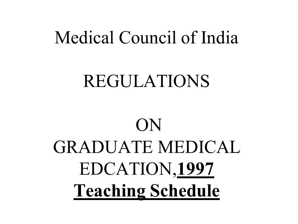 Medical Council of India REGULATIONS ON GRADUATE MEDICAL EDCATION,1997 Teaching Schedule