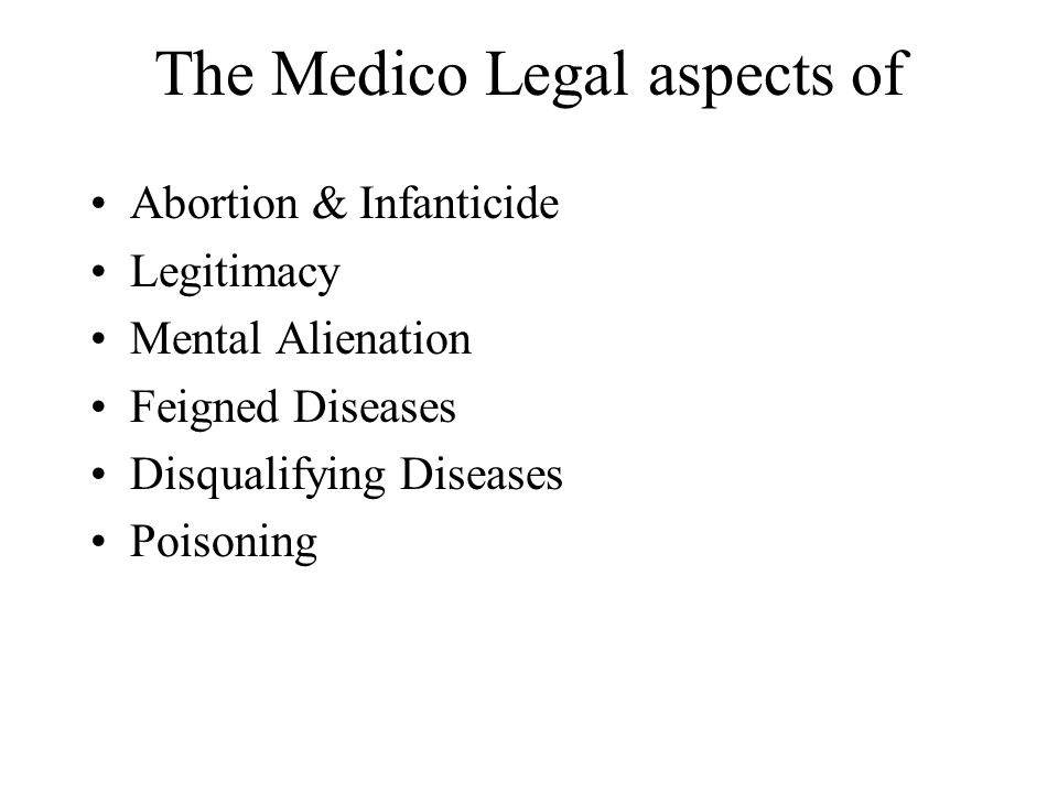 The Medico Legal aspects of Abortion & Infanticide Legitimacy Mental Alienation Feigned Diseases Disqualifying Diseases Poisoning