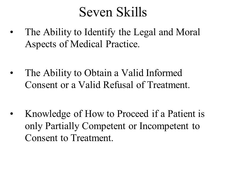 Seven Skills The Ability to Identify the Legal and Moral Aspects of Medical Practice.