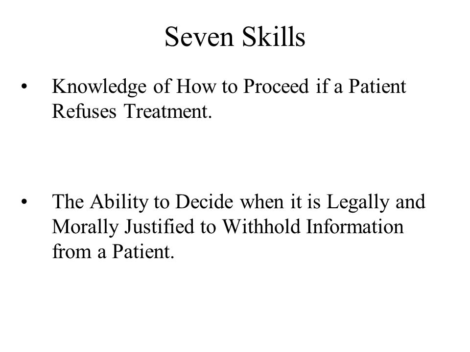 Seven Skills Knowledge of How to Proceed if a Patient Refuses Treatment.