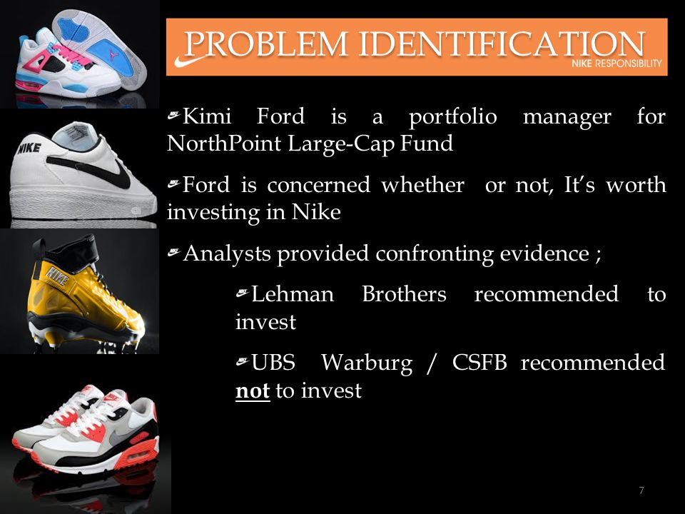 PROBLEM IDENTIFICATION Kimi Ford is a portfolio manager for NorthPoint Large-Cap Fund Ford is concerned whether or not, It's worth investing in Nike A