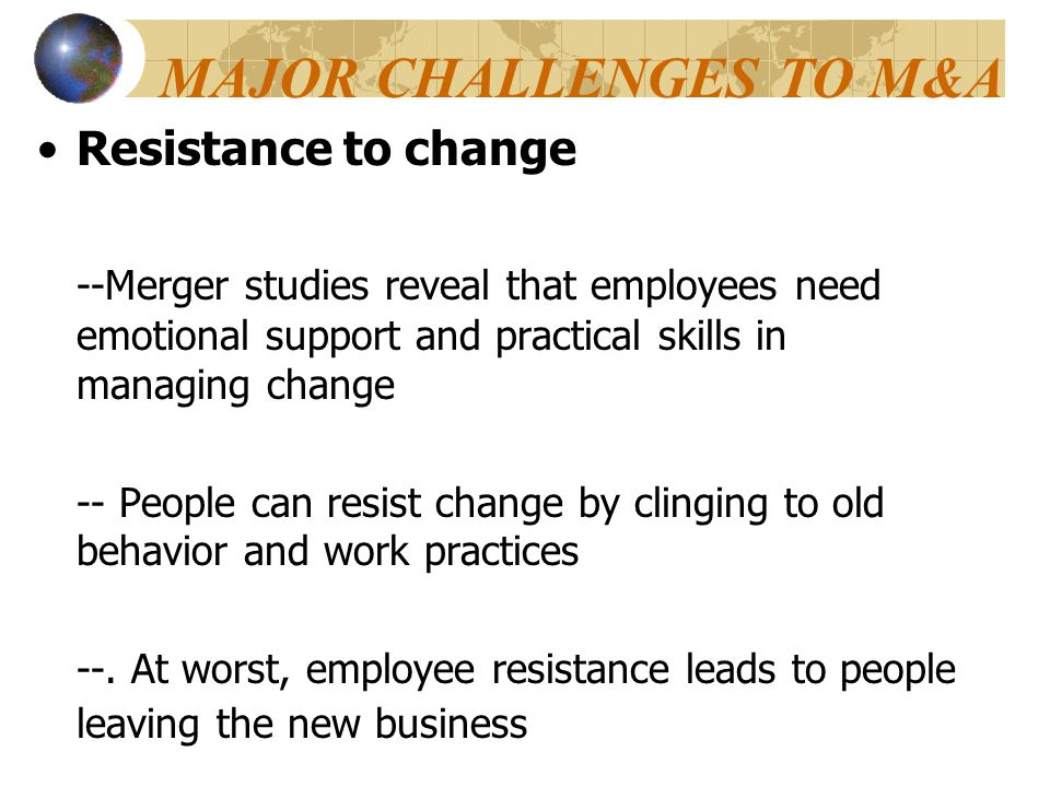 Resistance to change --Merger studies reveal that employees need emotional support and practical skills in managing change -- People can resist change