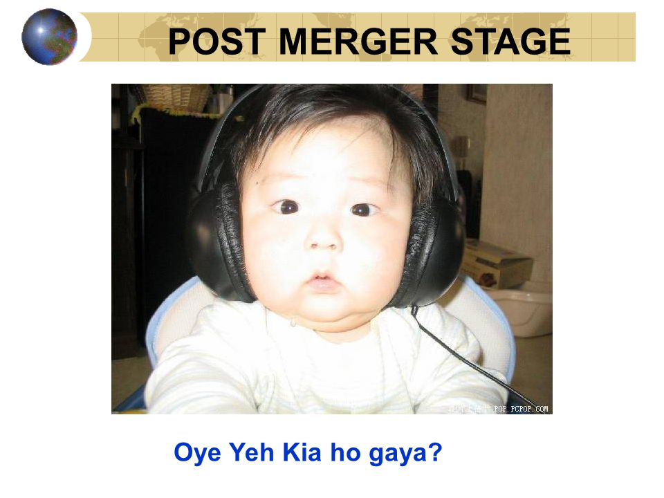 Oye Yeh Kia ho gaya? POST MERGER STAGE