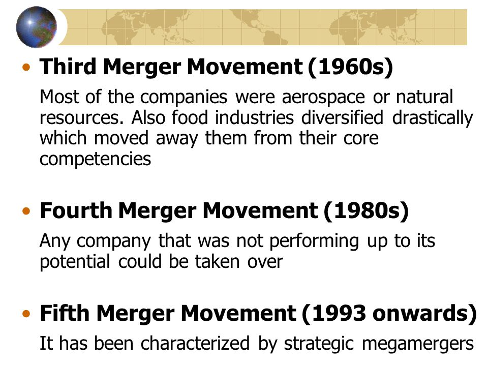 Third Merger Movement (1960s) Most of the companies were aerospace or natural resources. Also food industries diversified drastically which moved away