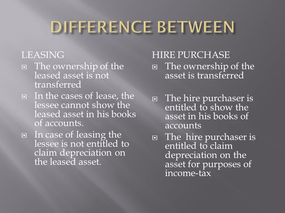 LEASING  The ownership of the leased asset is not transferred  In the cases of lease, the lessee cannot show the leased asset in his books of accounts.