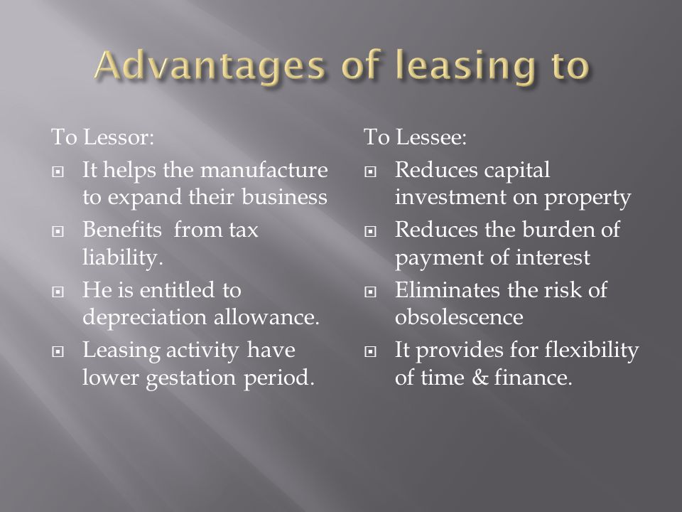 To Lessor:  It helps the manufacture to expand their business  Benefits from tax liability.