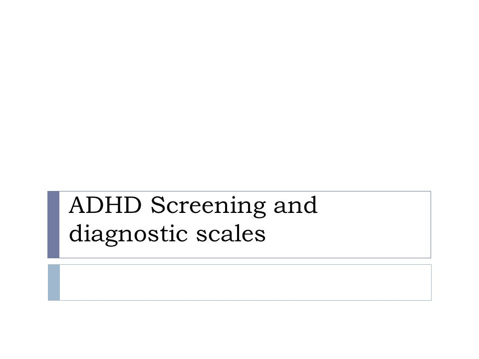 ADHD Screening and diagnostic scales