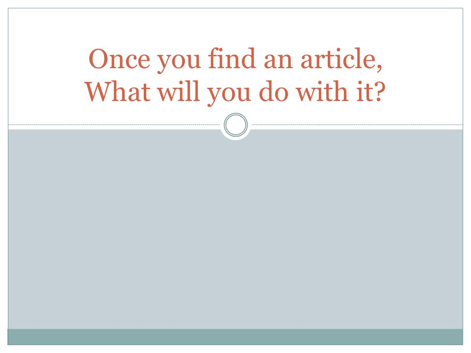 Once you find an article, What will you do with it?