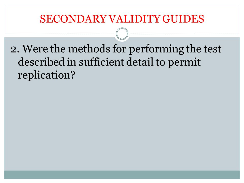 SECONDARY VALIDITY GUIDES 2. Were the methods for performing the test described in sufficient detail to permit replication?