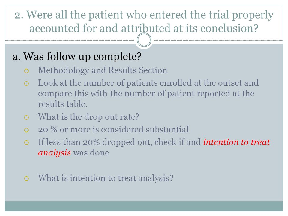 2. Were all the patient who entered the trial properly accounted for and attributed at its conclusion? a. Was follow up complete?  Methodology and Re