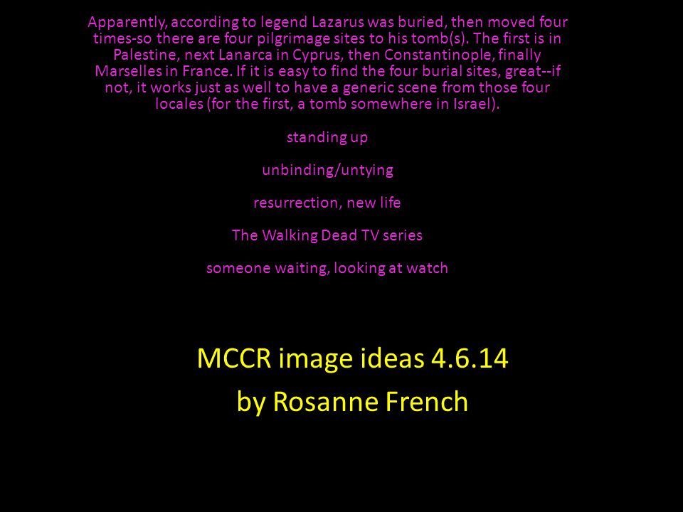 MCCR image ideas 4.6.14 by Rosanne French Apparently, according to legend Lazarus was buried, then moved four times-so there are four pilgrimage sites to his tomb(s).