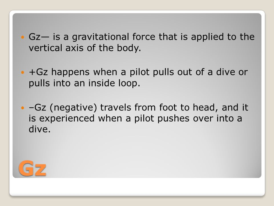 Gz Gz— is a gravitational force that is applied to the vertical axis of the body.