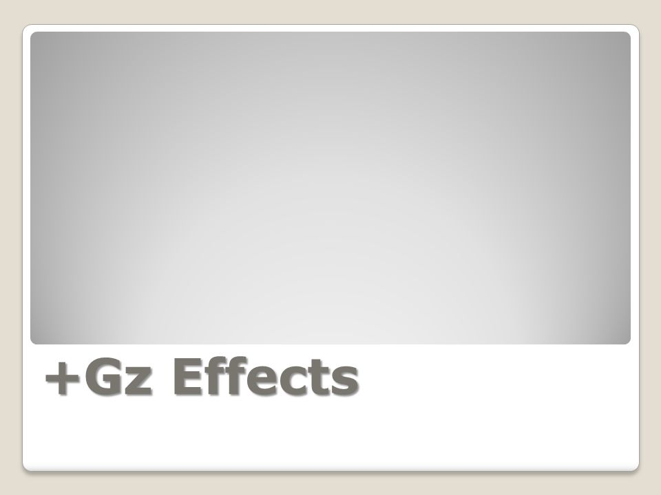 +Gz Effects