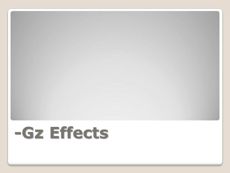 -Gz Effects