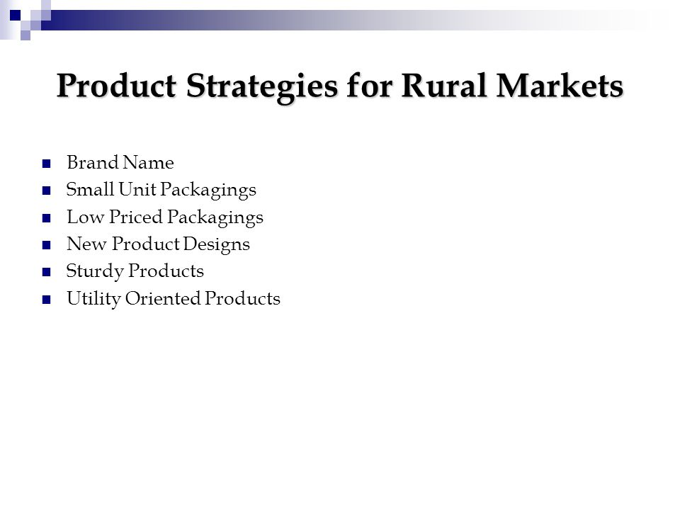 Product Strategies for Rural Markets Brand Name Small Unit Packagings Low Priced Packagings New Product Designs Sturdy Products Utility Oriented Products