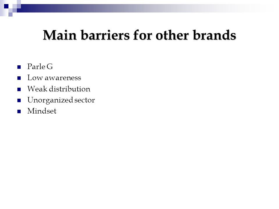 Main barriers for other brands Parle G Low awareness Weak distribution Unorganized sector Mindset