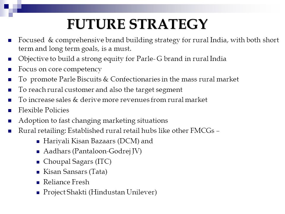 FUTURE STRATEGY Focused & comprehensive brand building strategy for rural India, with both short term and long term goals, is a must.