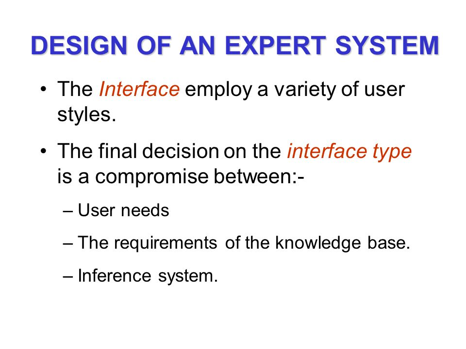 DESIGN OF AN EXPERT SYSTEM The Interface employ a variety of user styles.