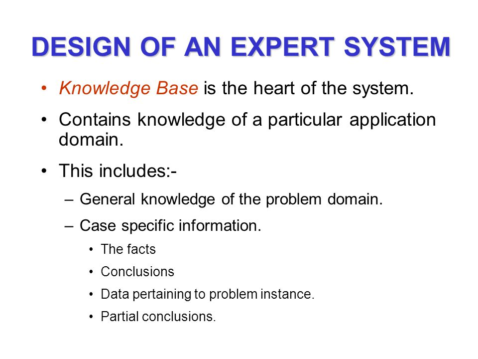 DESIGN OF AN EXPERT SYSTEM Knowledge Base is the heart of the system.