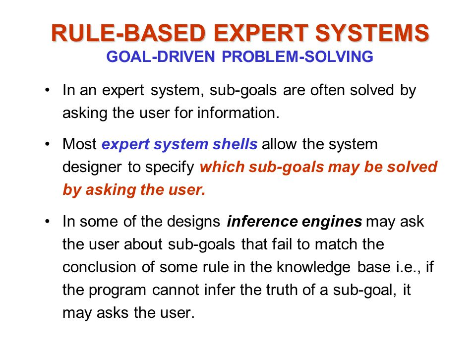 In an expert system, sub-goals are often solved by asking the user for information.