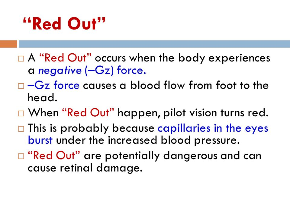 """""""Red Out""""  A """"Red Out"""" occurs when the body experiences a negative (–Gz) force.  –Gz force causes a blood flow from foot to the head.  When """"Red Ou"""