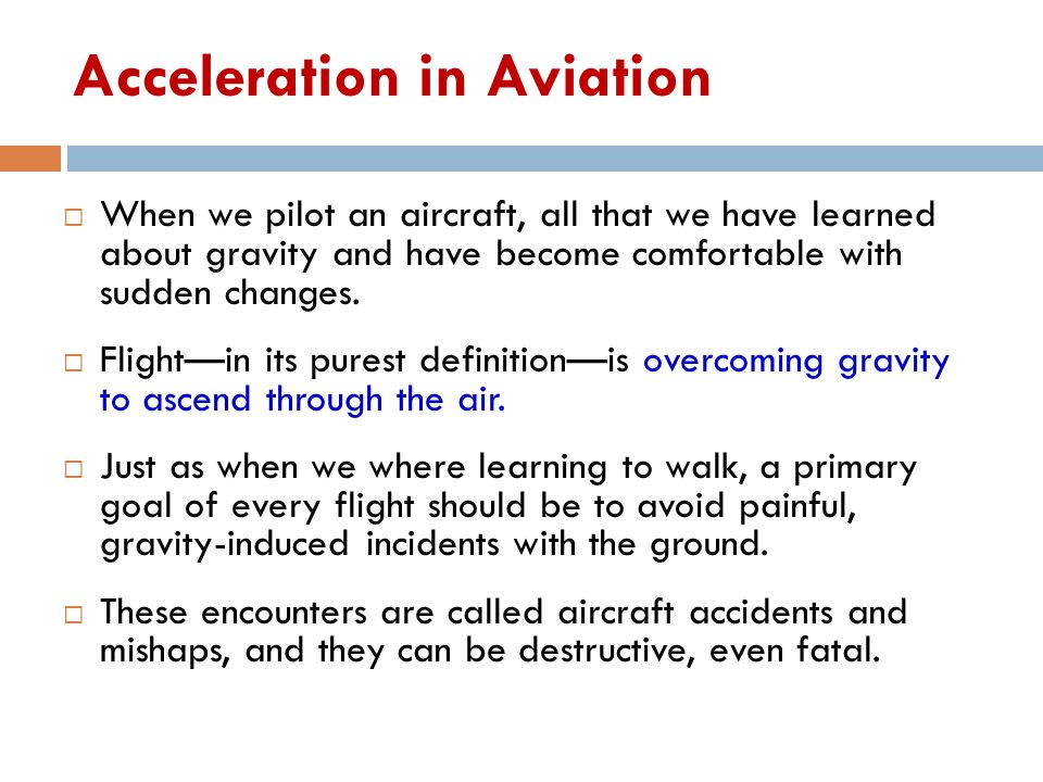 Acceleration in Aviation  When we pilot an aircraft, all that we have learned about gravity and have become comfortable with sudden changes.
