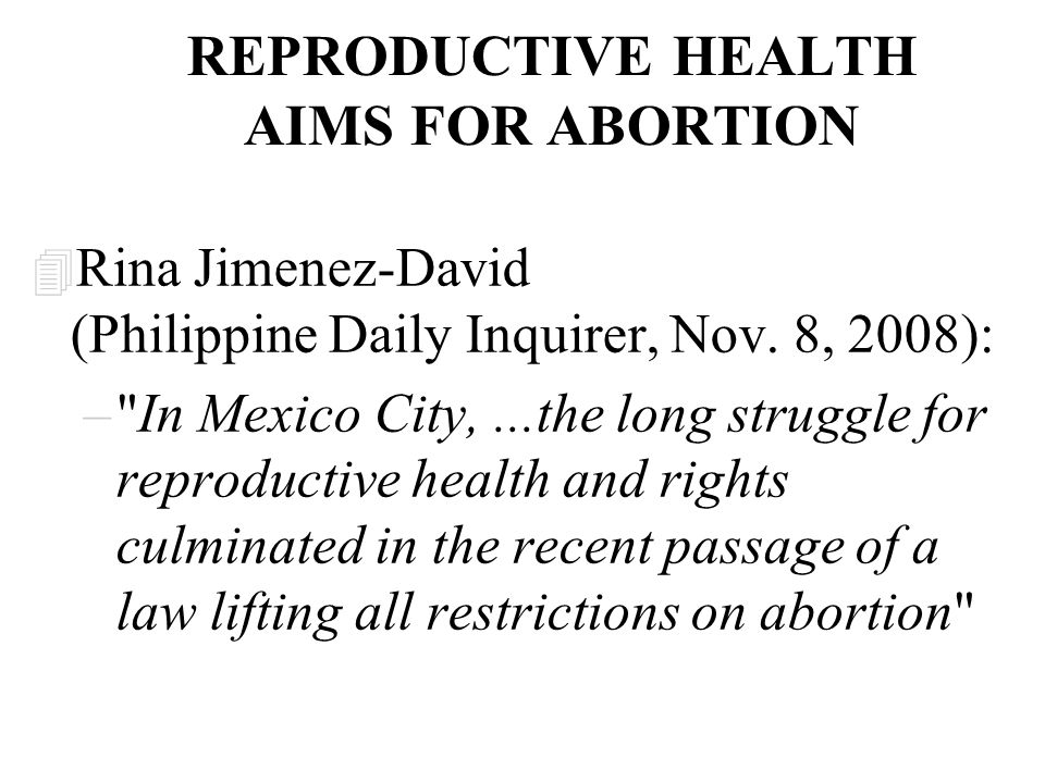 REPRODUCTIVE HEALTH AIMS FOR ABORTION 4 Rina Jimenez-David (Philippine Daily Inquirer, Nov. 8, 2008): –