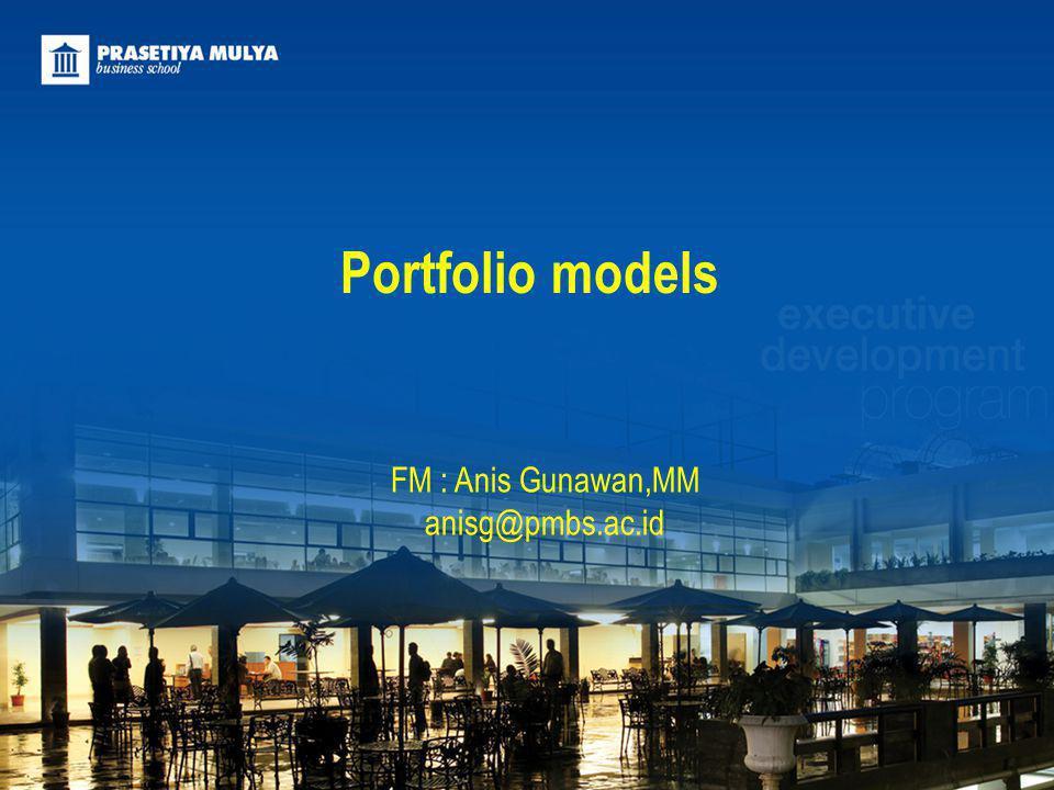 FM : Anis Gunawan,MM anisg@pmbs.ac.id Portfolio models