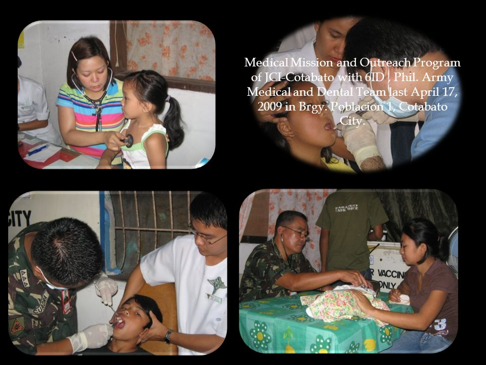 Medical Mission and Outreach Program of JCI-Cotabato with 6ID, Phil. Army Medical and Dental Team last April 17, 2009 in Brgy. Poblacion 1, Cotabato C