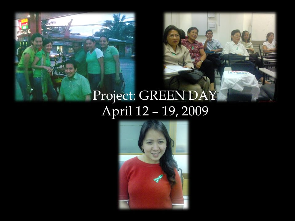 Project: GREEN DAY April 12 – 19, 2009