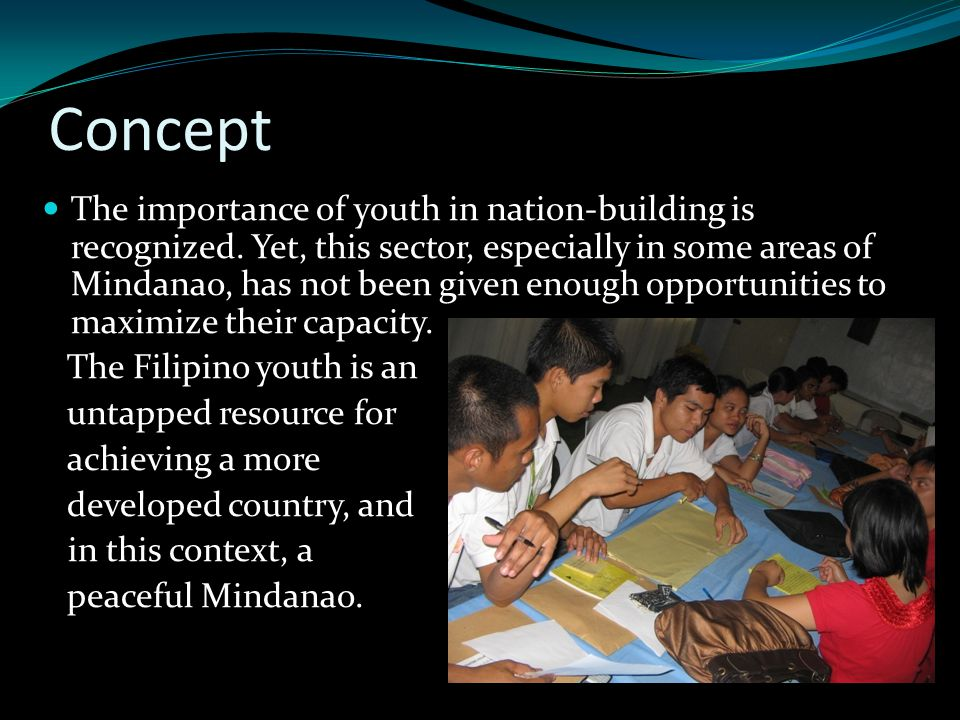 There is a need to train our youth, especially young leaders, as agents of change in Philippine society with respect to cultural diversity.