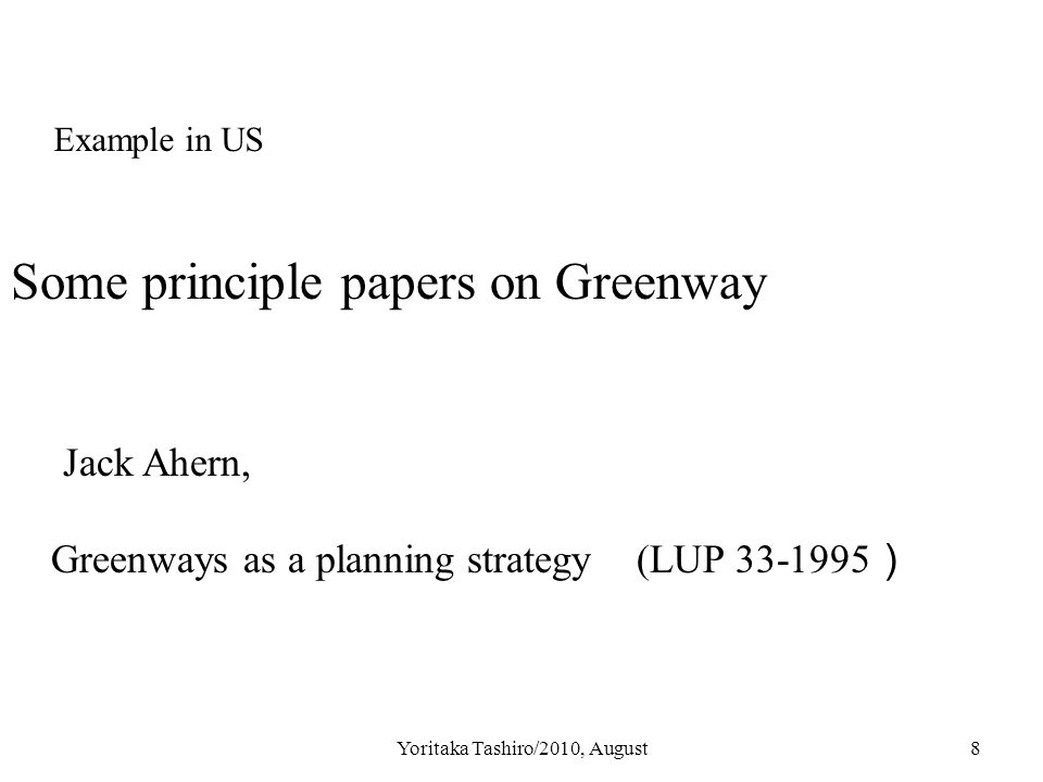 Yoritaka Tashiro/2010, August8 Some principle papers on Greenway Jack Ahern, Greenways as a planning strategy (LUP 33-1995 ) Example in US