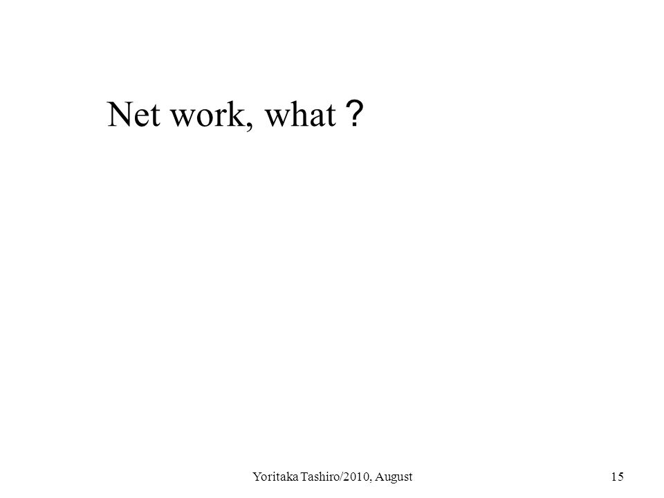 Yoritaka Tashiro/2010, August15 Net work, what ?