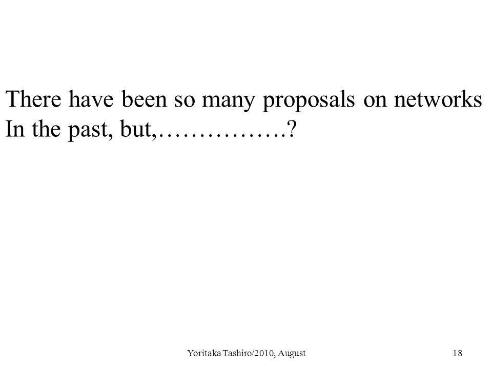 Yoritaka Tashiro/2010, August18 There have been so many proposals on networks In the past, but,…………….