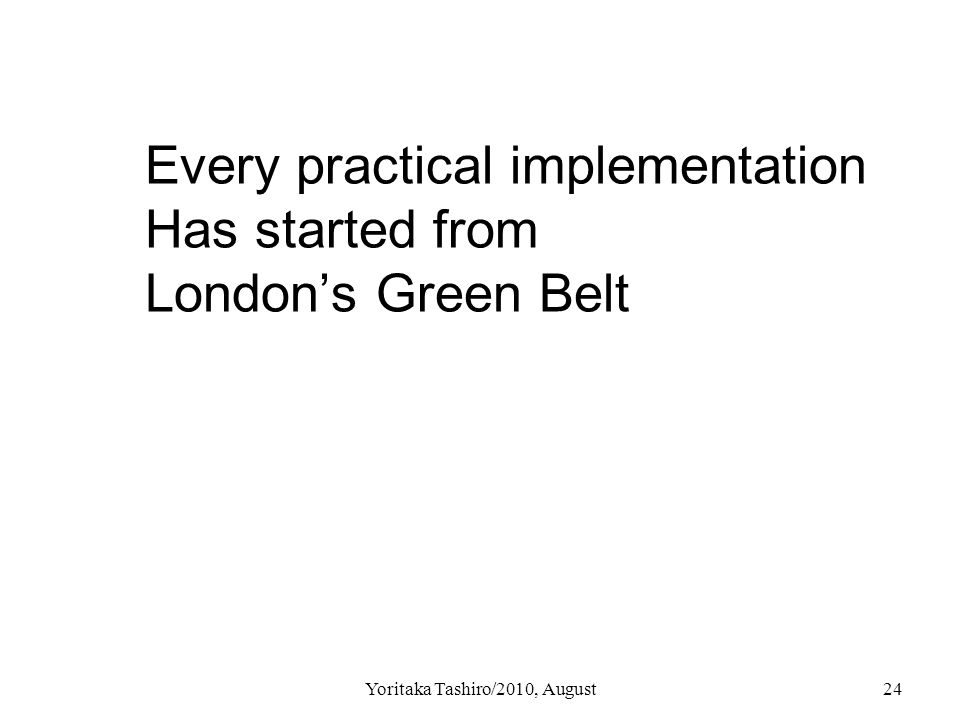 Yoritaka Tashiro/2010, August24 Every practical implementation Has started from London's Green Belt