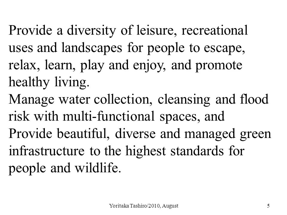 Yoritaka Tashiro/2010, August5 Provide a diversity of leisure, recreational uses and landscapes for people to escape, relax, learn, play and enjoy, an