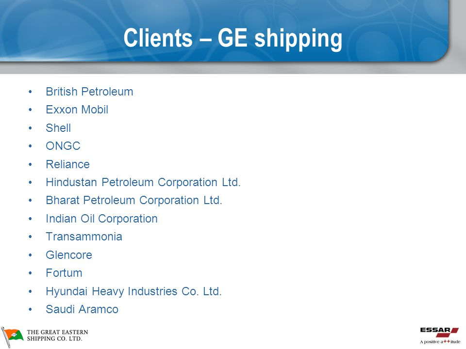 Clients – GE shipping British Petroleum Exxon Mobil Shell ONGC Reliance Hindustan Petroleum Corporation Ltd.