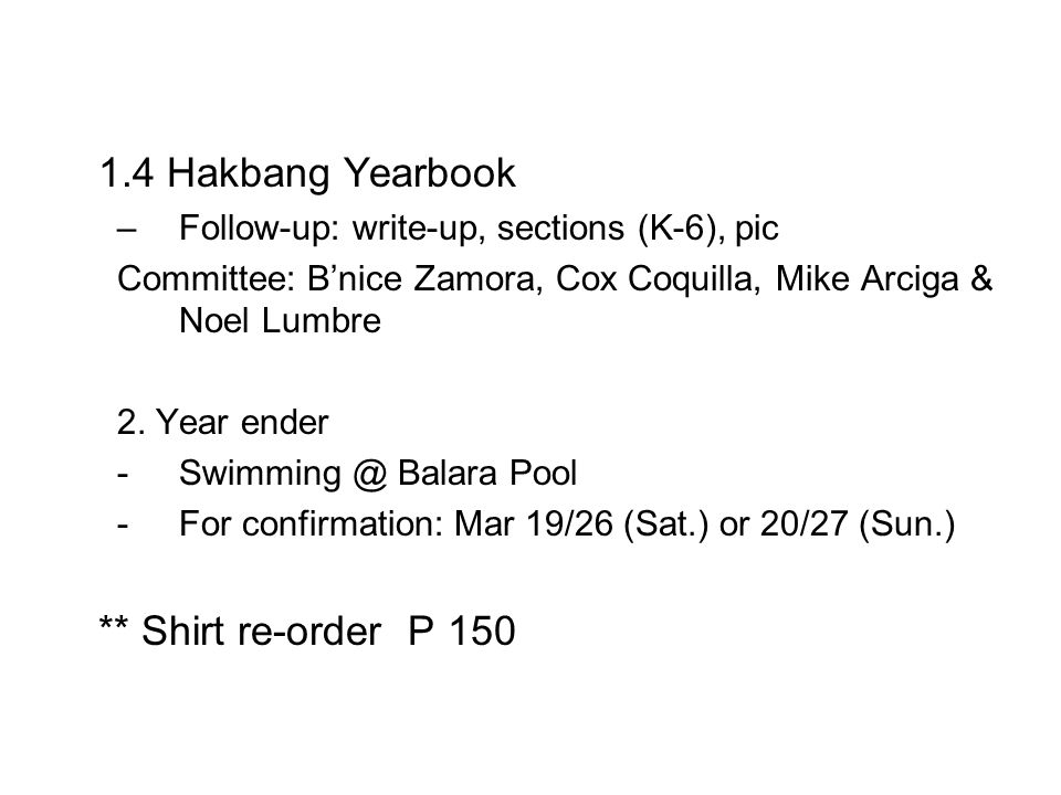 1.4 Hakbang Yearbook –Follow-up: write-up, sections (K-6), pic Committee: B'nice Zamora, Cox Coquilla, Mike Arciga & Noel Lumbre 2.