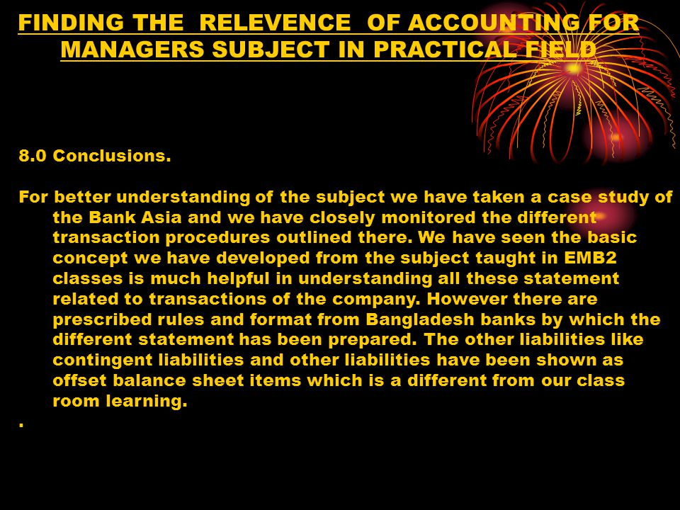 FINDING THE RELEVENCE OF ACCOUNTING FOR MANAGERS SUBJECT IN PRACTICAL FIELD 8.0Conclusions.