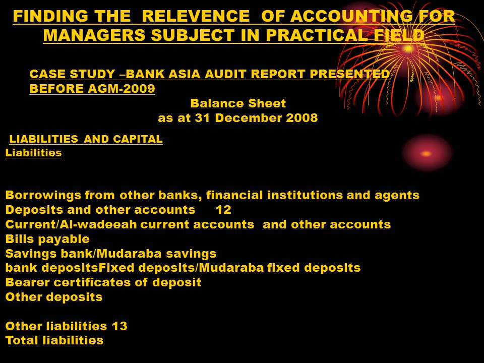FINDING THE RELEVENCE OF ACCOUNTING FOR MANAGERS SUBJECT IN PRACTICAL FIELD Recommendations Students undergoing courses on Accounting for Managers in BUP may be arranged visit to private company in order to find out the methodology followed by different companies in maintaining different financial transactions...