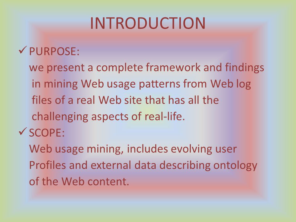 INTRODUCTION PURPOSE: we present a complete framework and findings in mining Web usage patterns from Web log files of a real Web site that has all the