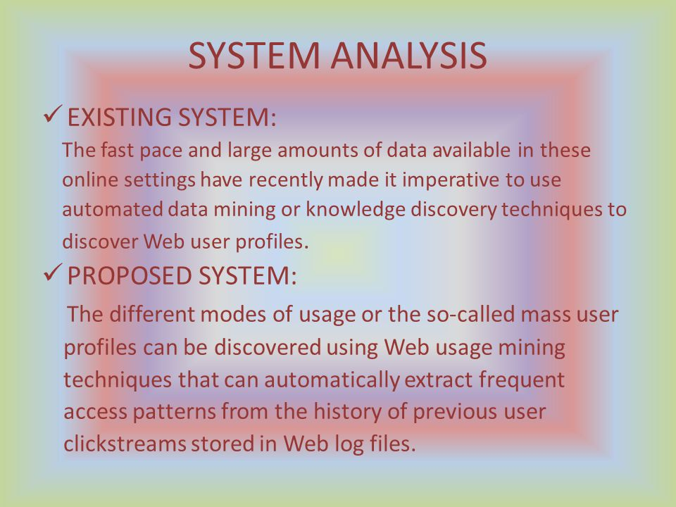 SYSTEM ANALYSIS EXISTING SYSTEM: The fast pace and large amounts of data available in these online settings have recently made it imperative to use au