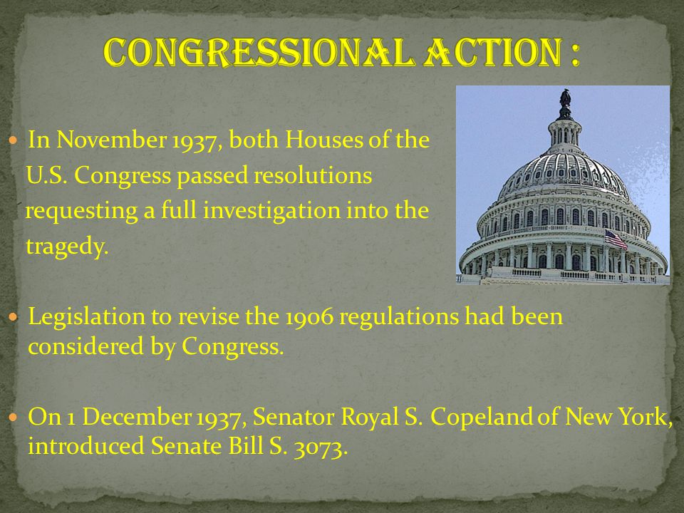 In November 1937, both Houses of the U.S. Congress passed resolutions requesting a full investigation into the tragedy. Legislation to revise the 1906
