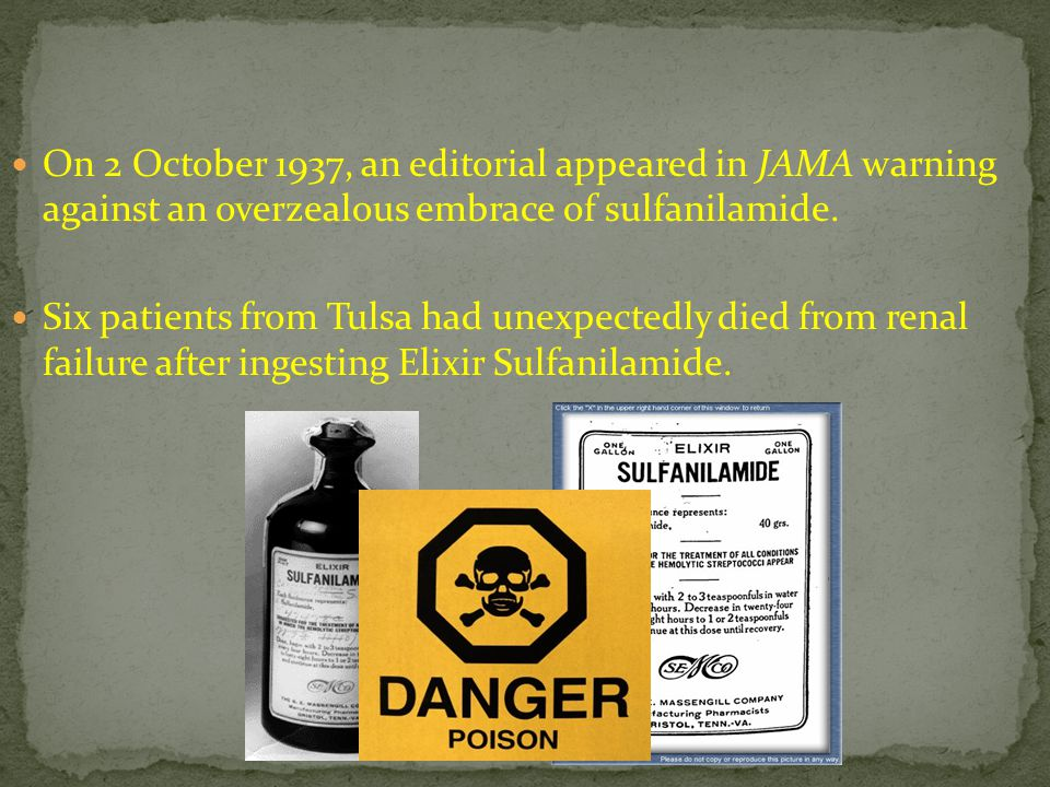 On 2 October 1937, an editorial appeared in JAMA warning against an overzealous embrace of sulfanilamide. Six patients from Tulsa had unexpectedly die