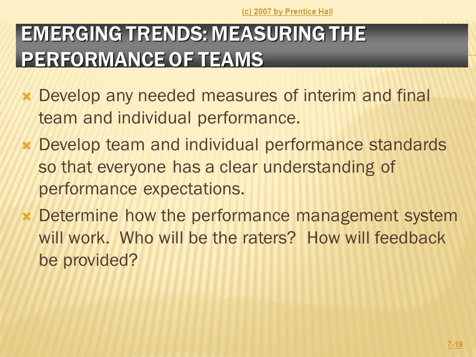 EMERGING TRENDS: MEASURING THE PERFORMANCE OF TEAMS  Develop any needed measures of interim and final team and individual performance.  Develop team